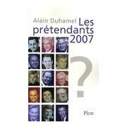 Les prétendants 2007 - Alain Duhamel - Livre