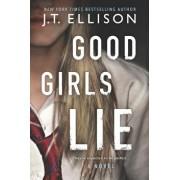 Good Girls Lie, Hardcover/J. T. Ellison