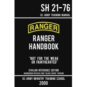 """US Army Ranger Handbook SH 21-76 - """"Black Cover"""" Version (2000 Civilian Reference Edition): Manual Of Army Ranger Training, Wilderness Operations, Mou, Paperback/Us Army Infantry Training School"""