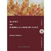 Slavici sau iubirea ca mod de viata/Steliana Bradescu