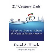 21st Century Dads: A Father's Journey to Break the Cycle of Father Absence, Paperback/David a. Hirsch