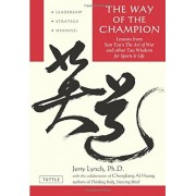 The Way of the Champion: Lessons from Sun Tzu's the Art of War and Other Tao Wisdom for Sports & Life, Paperback
