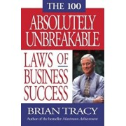 The 100 Absolutely Unbreakable Laws of Business Success, Paperback/Brian Tracy