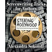 Screenwriting Tricks for Authors (and Screenwriters!): Stealing Hollywood: Story Structure Secrets for Writing Your Best Book, Paperback/Alexandra Sokoloff