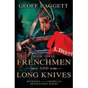 Frenchmen and Long Knives: Patriots of the American Revolution Series Book Three, Paperback/Geoff Baggett