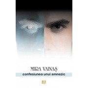 Confesiunea unui amnezic/Mira Vainas