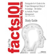 Studyguide for a Guide to the Project Management Body of Knowledge - 5th Edition by Institute, Project Management, ISBN 9781935589679