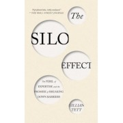 The Silo Effect: The Peril of Expertise and the Promise of Breaking Down Barriers, Paperback