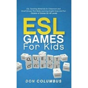 ESL Games for Kids: ESL Teaching Materials for Classroom and Small Groups That Make Learning English Easy and Fun - Dozens of Games for Al, Paperback/Don Columbus