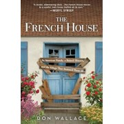 The French House: An American Family, a Ruined Maison, and the Village That Restored Them All, Paperback/Don Wallace