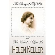 The Story of My Life and the World I Live in, Paperback/Helen Keller