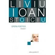 Opera poetica. Vol. I/Liviu Ioan Stoiciu