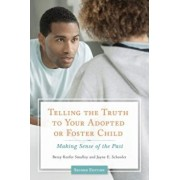 Telling the Truth to Your Adopted or Foster Child: Making Sense of the Past, Paperback/Betsy Smalley