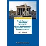 Relatiile diplomatice austro-romane intre 1945-1997/Paul Ullmann