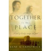 All Together in One Place, a Novel of Kinship, Courage, and Faith, Paperback/Jane Kirkpatrick