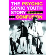 "Psychic Confusion: The Story of ""Sonic Youth"" (Chick Stevie)(Paperback / softback) (9781847727053)"
