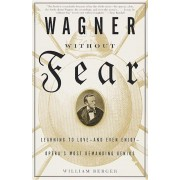 Wagner Without Fear: Learning to Love--And Even Enjoy--Opera's Most Demanding Genius, Paperback