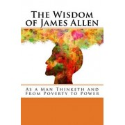 The Wisdom of James Allen: As a Man Thinketh and From Poverty to Power, Paperback/James Allen