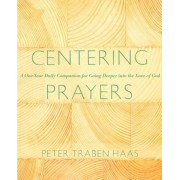 Centering Prayers: A One-Year Daily Companion for Going Deeper Into the Love of God, Paperback