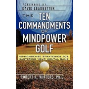 The Ten Commandments of Mindpower Golf: No-Nonsense Strategies for Mastering Your Mental Game, Paperback/Robert Winters