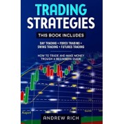 Trading Strategies: 4 Books in 1: Day Trading + Forex Trading + Swing Trading +futures Trading . How to Trade and Make Money Trough a Begi, Paperback/Andrew Rich