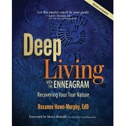 Deep Living with the Enneagram: Recovering Your True Nature (Revised and Updated), Paperback/Roxanne Howe-Murphy