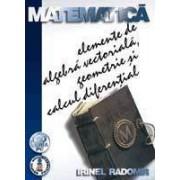 Matematicã - Elemente de algebră vectorială, geometrie si calcul diferentia