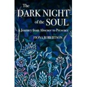 The Dark Night of the Soul: A Journey from Absence to Presence, Paperback/Fiona Robertson
