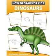 How to Draw for Kids (Dinosaurs): An Easy Step-By-Step Guide to Draw Dinosaurs and Other Prehistoric Creatures (Ages 6-12), Paperback/Sachin Sachdeva