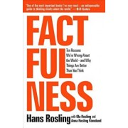 Factfulness: Ten Reasons We're Wrong about the World--And Why Things Are Better Than You Think, Hardcover/Hans Rosling