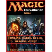 Magic the Gathering Game Online, Cards, Rules, Origins, Guide (eBook)