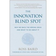 The Innovation Blind Spot: Why We Back the Wrong Ideas--And What to Do about It, Paperback/Ross Baird