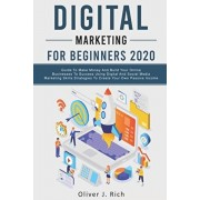 Digital Marketing for Beginners 2020: Guide To Make Money And Build Your Online Businesses To Success Using Digital Marketing Skills, Platforms And To, Paperback/Oliver J. Rich