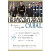 The Transparent Cabal: The Neoconservative Agenda, War in the Middle East, and the National Interest of Israel, Hardcover/Stephen J. Sniegoski