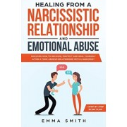 Healing from A Narcissistic Relationship and Emotional Abuse: Discover How to Recover, Protect and Heal Yourself after a Toxic Abusive Relationship wi, Paperback/Emma Smith