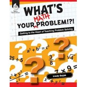What's Your Math Problem': Getting to the Heart of Teaching Problem Solving, Paperback/Linda Gojak