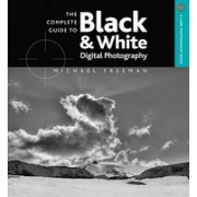 The Complete Guide to Black & White Digital Photography