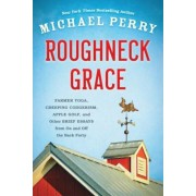Roughneck Grace: Farmer Yoga, Creeping Codgerism, Apple Golf, and Other Brief Essays from on and Off the Back Forty, Paperback
