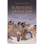 Surviving Genocide: Native Nations and the United States from the American Revolution to Bleeding Kansas, Hardcover/Jeffrey Ostler