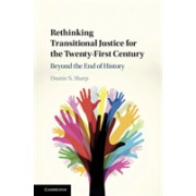 Rethinking Transitional Justice for the Twenty-First Century - Beyond the End of History (Sharp Dustin N. (University of San Diego))(Cartonat) (9781108425582)