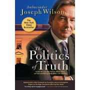 The Politics of Truth: Inside the Lies That Put the White House on Trial and Betrayed My Wife's CIA Identity, Paperback/Joseph Wilson