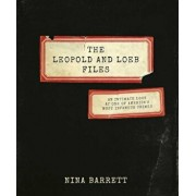 The Leopold and Loeb Files: An Intimate Look at One of America's Most Infamous Crimes, Hardcover/Nina Barrett
