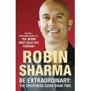 Be Extraordinary: The Greatness Guide Book Two by Robin Sharma