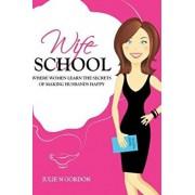 Wife School: Where Women Learn the Secrets of Making Husbands Happy, Paperback/Julie N. Gordon