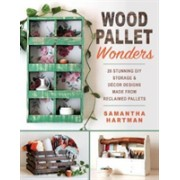 Wood Pallet Wonders - 20 Stunning DIY Storage & Decor Designs Made from Reclaimed Pallets (Hartman Samantha)(Paperback) (9781510727823)