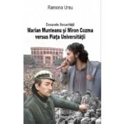 Dosarele Securitatii. Marian Munteanu si Miron Cozma versus Piata Universitatii