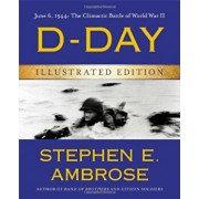 D-Day Illustrated Edition: June 6, 1944: The Climactic Battle of World War II, Hardcover/Stephen E. Ambrose