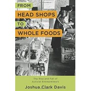 From Head Shops to Whole Foods: The Rise and Fall of Activist Entrepreneurs, Hardcover/Joshua Davis