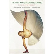The Right Way to Be Crippled and Naked: The Fiction of Disability: An Anthology, Paperback/Sheila Black