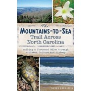 The Mountains-To-Sea Trail Across North Carolina: Walking a Thousand Miles Through Wildness, Culture and History, Hardcover/Danny Bernstein